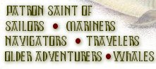 patron saint of sailors, navigators, mariners, whales, travelers, older adventurers